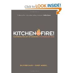 Kitchen on Fire!: Mastering the Art of Cooking in 12 Weeks (or Less)