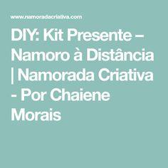 DIY: Kit Presente – Namoro à Distância   Namorada Criativa - Por Chaiene Morais