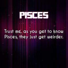 So true, we are extremely weird! I often wonder how I navigated to this point in life without a bodyguard and guide! All About Pisces, Pisces Traits, Pisces And Aquarius, Pisces Girl, Pisces Love, Zodiac Signs Pisces, Pisces Quotes, Zodiac Signs Capricorn, Pisces Woman