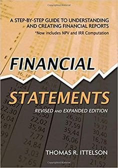 Amazon ❤ Financial Statements: A Step-by-Step Guide to Understanding and Creating Financial Reports: Thomas Ittelson: 9781601630230: Amazon.com: Books