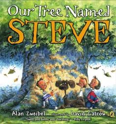 Our Tree Named Steve by Alan Zweibel, illustrated by David Catrow (came to this project after text was acquired)