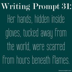 Her hands, hidden inside gloves, tucked away from the world, were scarred from hours beneath flames.