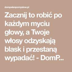 Zacznij to robić po każdym myciu głowy, a Twoje włosy odzyskają blask i przestaną wypadać! - DomPelenPomyslow.pl