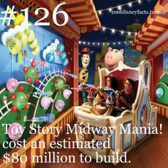 Toy Story Midway Mania! cost an estimated 80 million to build.