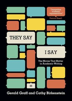 New Book: They Say/I Say : the Moves that Matter in Academic Writing, Third Edition / Gerald Graff, Cathy Birkenstein, 2014.