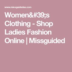 Women's Clothing - Shop Ladies Fashion Online | Missguided