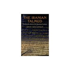 Iranian Talmud : Reading the Bavli in Its Sasanian Context (Reprint) (Paperback) (Shai Secunda)