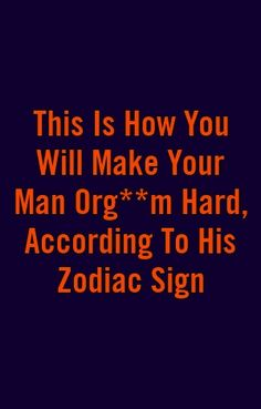 This Is How You Will Make Your Man Org**m Hard, According To His Zodiac Sign Astrology Signs, Zodiac Signs, Roof Repair, Your Man, Horoscope, Relationship, Make It Yourself, Boss, Garden