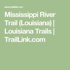 Mississippi River Trail (Louisiana)   Louisiana Trails   TrailLink.com