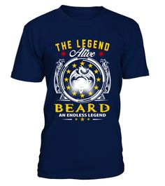 """# BEARD - Alive, Endless LEGEND .  Just released! Not in Store!Comes in a variety of styles and colors""""The Legend Alive -BEARD, an Endless LEGEND""""Buy yours now before it is too late!Visit our Store for Birthday Tshirt gift:https://www.teezily.com/stores/awesomeyearSafe and secure checkout via: PAYPAL 