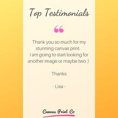 """Top Testimonials from our happy customers ❤️ """"Thank you so much for my stunning canvas print. I am going to start looking for another image or maybe two ; Framed Prints, Canvas Prints, Wood Print, Lisa, Thankful, Happy, Top, Image, Photo Canvas Prints"""