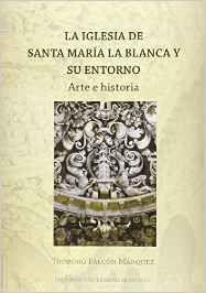 La Iglesia de Santa María la Blanca y su entorno : arte e historia, 2015  http://absysnetweb.bbtk.ull.es/cgi-bin/abnetopac01?TITN=536556