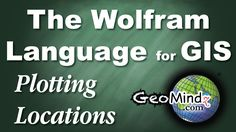 Wolfram Language for GIS (Intro) 1: Plotting Locations