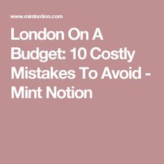 London On A Budget: 10 Costly Mistakes To Avoid - Mint Notion