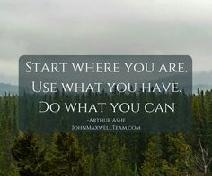 Arthur Ashe, Start Where You Are, John Maxwell, Great Quotes, Encouragement, Health Fitness, Self, House Design, Motivation