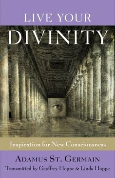 Live Your Divinity: Inspirations for New Consciousness by Adamus Saint-Germain. $12.22. Publisher: Weiser Books (June 1, 2012). 208 pages