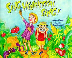 Sing, Henrietta! Sing! by Lynn Downey and illustrated by Tony Sansevero.     Which libraries in Georgia have it?  http://gapines.org/opac/en-US/skin/default/xml/rdetail.xml?r=1244074=garden%20juvenile%20fiction=keyword=0=90=2012=keyword
