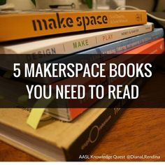 These are the five books that had the biggest impact on me when I first started the Stewart Makerspace in Spring 2014 ~ @DianaLRendina