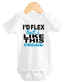 I'd Flex but I like this onesie  Baby Onesie by littleadamandeve, $14.99