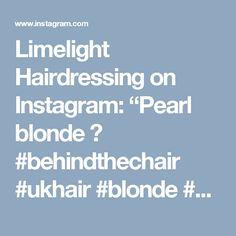 "Limelight Hairdressing on Instagram: ""Pearl blonde 😍 #behindthechair #ukhair #blonde #mordernsalon #authenticchairarmy @behindthechair_com @modernsalon @authentichairarmy"""