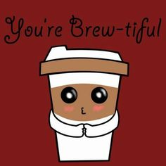 Have I Told U Lately You're Brew-tiful ;)