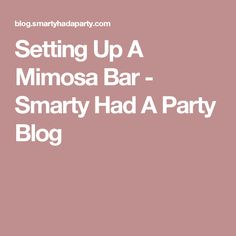 Setting Up A Mimosa Bar - Smarty Had A Party Blog