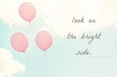 There is ALWAYS a bright side.  You just have to look for it.
