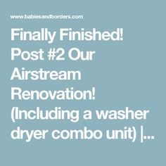 Finally Finished! Post #2 Our Airstream Renovation! (Including a washer dryer combo unit)   Babies and Borders