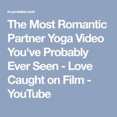 The Most Romantic Partner Yoga Video You've Probably Ever Seen - Love Caught on Film - YouTube