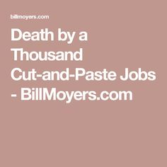 Death by a Thousand Cut-and-Paste Jobs - BillMoyers.com