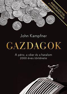 John Kampfner: Gazdagok Ez a könyv az afrikai királyok és spanyol hódítók legendás gazdagságától a mai olajsejkek, internetcézárok és oligarchák mesés vagyonáig, kétezer év leggazdagabbjainak hiteles portréját és élettörténetét tárja elénk.
