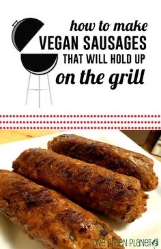 How to Make Homemade Vegan Sausages that Will Hold Up on the Grill