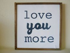 Love you more, wood sign, wooden art, hand painted sign, wall art, home decor, love art, love sign, love quote by LifeLessOrdinaryShop on Etsy https://www.etsy.com/listing/385125624/love-you-more-wood-sign-wooden-art-hand