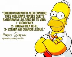 Homer nos da tres frases para la vida. Más en http://www.lasfotosmasgraciosas.com/carteles.html