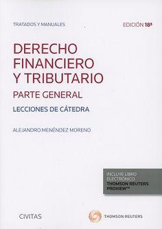 Derecho financiero y tributario. Parte general : lecciones de cátedra / Alejandro Menéndez Moreno.    18ª ed.   Thomson Reuters, 2017
