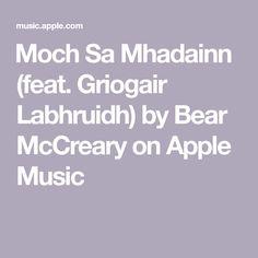 Moch Sa Mhadainn (feat. Griogair Labhruidh) by Bear McCreary on AppleMusic