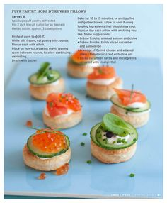 puff pastry pillows with simple smoked salmon & cream cheese or cucumber and creme fraiche. Like finger sandwiches made cuter!