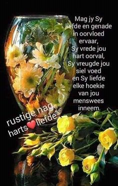 Good Night Flowers, Good Night Blessings, Goeie Nag, Goeie More, Afrikaans Quotes, Sleep Tight, Glass Vase, Thoughts, Good Evening Wishes