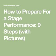 How to Prepare For a Stage Performance: 9 Steps (with Pictures)