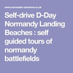 Self-drive D-Day Normandy Landing Beaches : self guided tours of normandy battlefields