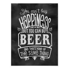 """You can't buy happiness.but you CAN buy beer.and that's kind of the same thing."" Chalkboard style vintage lettering with some modern whimsy. Great accent for the home, the ""man cave,"" the bar, or for restaurants and breweries. Arte Bar, Buy Beer, Wine Quotes, Wine Sayings, Chalk Quotes, Food Quotes, Beer Lovers, Wine Lover, Chalk Art"
