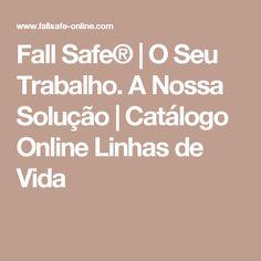 Fall Safe® | O Seu Trabalho. A Nossa Solução | Catálogo Online Linhas de Vida