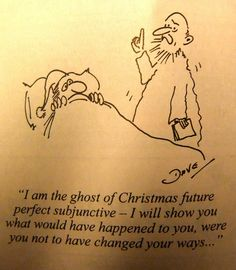 – the ghost of Christmas future perfect subjunctive You'd have to be an English teacher to really appreciate this. We're weird like that… Related posts:Coffee to the Ridiculous Things Parents Have.
