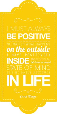 I must always be positive. No matter what happens on the outside, I have positivity inside and even though this is not an eternal state of mind. It's my daily attitude in life. #positivity #quotes #caregiving