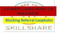Avoidig Losing Money On Skillshare: Blocking Referral Loopholes by Kenny Moses Adetu