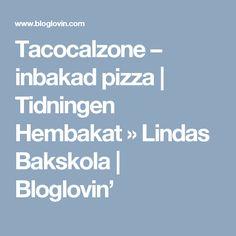 Tacocalzone – inbakad pizza | Tidningen Hembakat » Lindas Bakskola | Bloglovin'