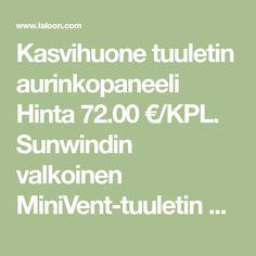 Kasvihuone tuuletin aurinkopaneeli  Hinta 72.00 €/KPL. Sunwindin valkoinen MiniVent-tuuletin asennetaan ulkoseinälle ja se tehostaa ilmanvaihtoa ja pitää kosteuden loitolla.