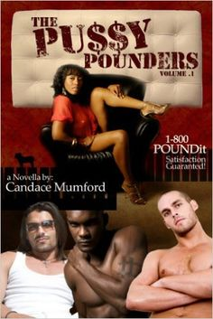 The Pussy Pounders Volume 1 ( A Novella ) - Kindle edition by Candace Mumford, Edifyin' Graphix. Literature & Fiction Kindle eBooks @ Amazon.com.