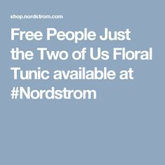 Free People Just the Two of Us Floral Tunic available at #Nordstrom