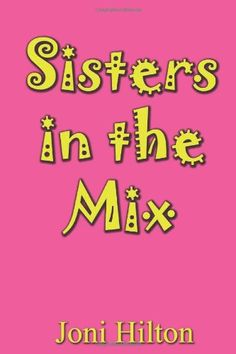Sisters in the Mix by Joni Hilton,http://www.amazon.com/dp/1481946498/ref=cm_sw_r_pi_dp_Pqonsb1H2NVS4W59